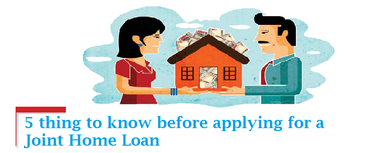 Top 5 thing to know before applying for a Joint Home Loan