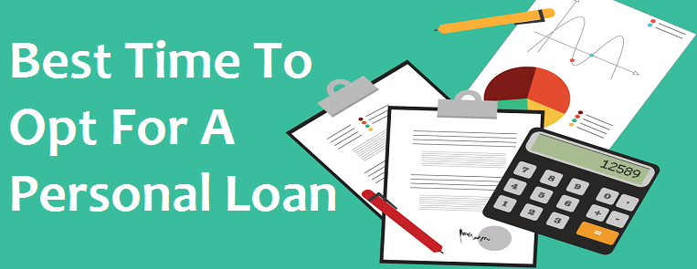 When Is The Best Time To Opt For A Personal Loan?
